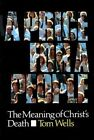 A Price for a People: The Meaning of Christ's Death by Tom Wells (Paperback, 1992)