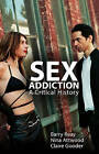 Sex Addiction: A Critical History by Nina Attwood, Barry Reay, Claire Gooder (Hardback, 2015)