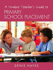 A Student Teacher's Guide to Primary School Placement: Learning to Survive and Prosper by Denis Hayes (Paperback, 2003)