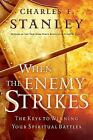 When the Enemy Strikes : The Keys to Winning Your Spiritual Battles by Charles F. Stanley (2004, Hardcover)