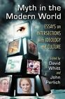 Myth in the Modern World: Essays on Intersections with Ideology and Culture by McFarland & Co  Inc (Paperback, 2014)