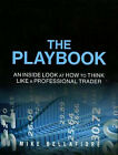 The Playbook an Inside LOOK at How to Think Like a Professional Trader Paperbac