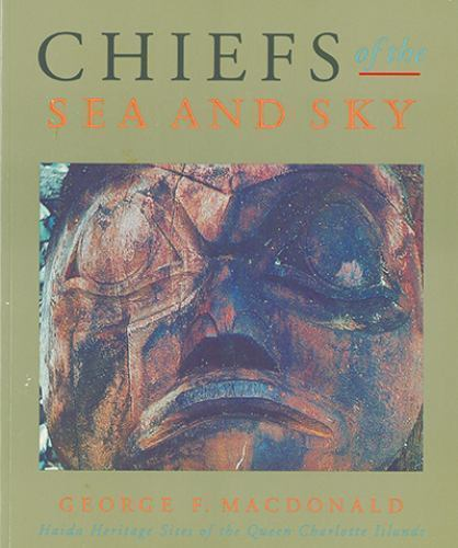 Chiefs of the Sea and Sky: Haida Heritage Sites of the Queen Charlotte Islands,