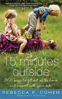 Fifteen Minutes Outside: 365 Ways to Get Out of the House and Connect with Your Kids by Rebecca P Cohen (Paperback, 2011)