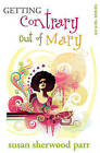 Getting Contrary Out of Mary by Susan Sherwood Parr (Paperback / softback, 2011)