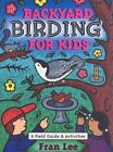 Backyard Birding for Kids: A Field Guide and Activities by Fran Lee (Paperback, 2005)
