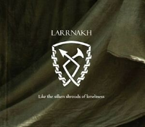 LARRNAKH-Like-The-Silken-Shrouds-Of-Loneliness-CD-CAWATANA-STURMAST-SCIVIAS