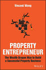 Property Entrepreneur: The Wealth Dragon Way to Build a Successful Property Business by Vincent Wong (Paperback, 2016)
