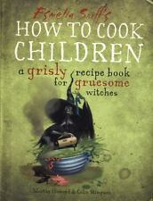 How to Cook Children : A Grisly Recipe Book for Gruesome Witches by Martin...