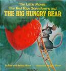 The Little Mouse, the Red Ripe Strawberry and the Big Hungry Bear by Audrey Wood (Board book, 1998)