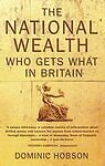 THE-NATIONAL-WEALTH-WHO-GETS-WHAT-IN-BRITAIN-Hobson-Dominic-Used-Very-G