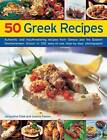 50 Greek Recipes: Authentic and Mouthwatering Recipes from Greece and the Eastern Mediterranean Shown in 230 Easy-to-use Step-by-step Photographs by Jacqueline Clark, Joanna Farrow (Paperback, 2014)