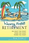 Worry Free Retirement : Do What You Want, When You Want, Where You Want by Brian Fricke (2008, Hardcover)