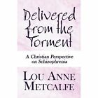 Delivered From The Torment a Christian Perspective on Schizophrenia Paperback – 27 May 2010