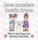 Carrie Katherine's Doggie Drama by Candy Flaggert Emch