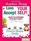 Love Yourself! Accept Yourself!: Road to Happiness with Doc Teddy! by Francina Teddy Morgan (Paperback / softback, 2016)