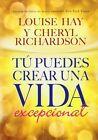 Tu Puedes Crear Una Vida Excepcional by Louise L Hay, Cheryl Richardson (Paperback / softback, 2012)