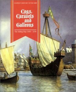 Cogs, Caravels, and Galleons: The Sailing Ship 1000-1650 (Conway's History of th