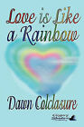 Love Is Like a Rainbow by Dawn Colclasure (Paperback / softback, 2010)