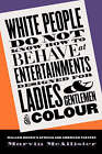 White People Do Not Know How to Behave at Entertainments Designed for Ladies and Gentlemen of Colour: William Brown's African and American Theater by Marvin McAllister (Paperback, 2003)