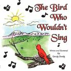 The Bird Who Wouldn't Sing 9781607490104 by Sandy Sturdy Book