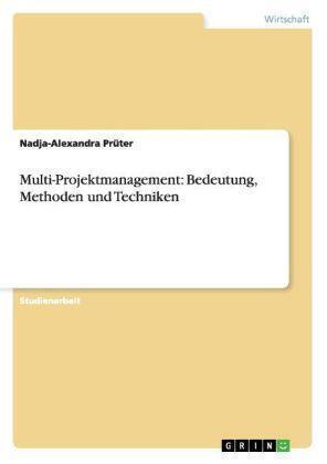 Multi-Projektmanagement: Bedeutung, Methoden und Techniken von Prüter, Nadja-Ale
