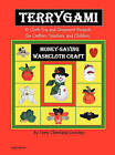 Terrygami, 15 Cloth Toy and Ornament Projects for Crafters, Teachers and Children by Terry Cleveland Crowley (Hardback, 2011)