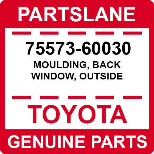 OUTSIDE 75573-60030 7557360030 Genuine Toyota MOULDING BACK WINDOW