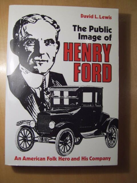 The Public Image of Henry Ford: An American Folk Hero and His Company