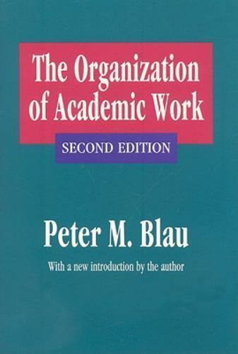 The Organization of Academic Work (Foundations of Higher Education), , Blau, Pet