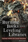 Burning Books and Leveling Libraries: Extremist Violence and Cultural Destruction by Rebecca Knuth (Hardback, 2006)