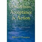 Awareness Acceptance & Action 9781436329309 by Robert E Champion Hardback