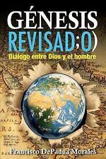 Genesis Revisado : Dialogo Entre Dios y el Hombre by Francisco Morales (2013,...