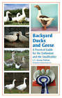 Backyard Ducks and Geese: A Practical Guide for the Enthusiast and the Smallholder by J. C. Jeremy Hobson (Hardback, 2009)