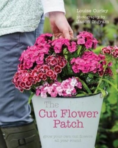 1 of 1 - The Cut Flower Patch: Grow Your Own Cut Flowers All Year Round by Louise Curley