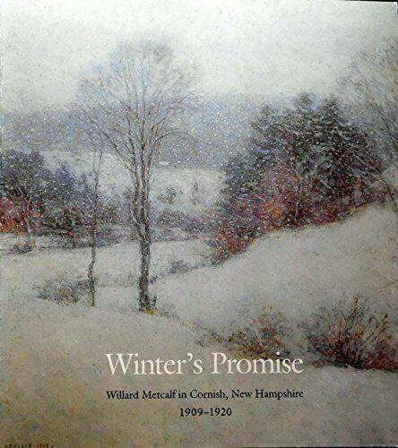 Winter's Promise : Willard Metcalf in Cornish, New Hampshire, 1909-1920
