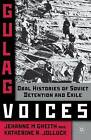 Gulag Voices: Oral Histories of Soviet Incarceration and Exile by Jehanne M. Gheith, Katherine R. Jolluck (Paperback, 2011)