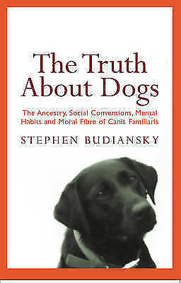 The Truth About Dogs: The Ancestry, Social Conventions, Mental Habits and Moral