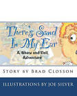 There's Sand in My Ear: A Show and Tell Adventure by Brad Closson (Paperback / softback, 2010)