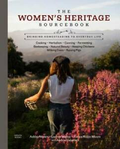 The Women's Heritage Sourcebook: Bringing Homesteading to E - VERY GOOD