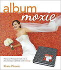 Album Moxie: The Savvy Photographer's Guide to Album Design and More with InDesign by Khara Plicanic (Paperback, 2013)