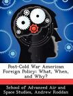 Post-Cold War American Foreign Policy: What, When, and Why? by Andrew Roddan (Paperback / softback, 2012)