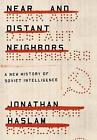 Near and Distant Neighbors: A New History of Soviet Intelligence by University of Cambridge Jonathan Haslam (Hardback, 2015)