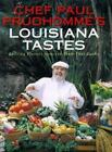 Chef Paul Prudhomme's Louisiana Tastes : Exciting Flavors from the State That Cooks by Paul Prudhomme (2000, Hardcover)