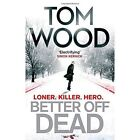 Better off Dead by Tom Wood (Paperback, 2014)