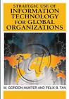 Strategic Use of Information Technology for Global Organizations by M. Gordon Hunter, Felix B. Tan (Hardback, 2007)