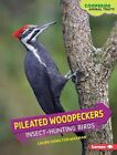 Pileated Woodpeckers: Insect-Hunting Birds by Laura Hamilton Waxman (Hardback, 2016)