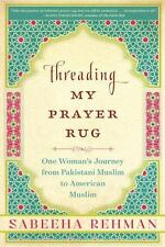Threading My Prayer Rug : One Woman's Journey from Pakistani Muslim to American…
