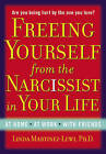 Freeing Yourself Fro the Narcissist In Your Life: Are You Being Hurt by The One You Love? by Linda Martinez-Lewi (Paperback, 2013)