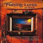 Classic Fishing Lures and Tackle: An Entertaining History of Collectible Fishing Gear by Eric Lowell Sorenson (Hardback, 2011)